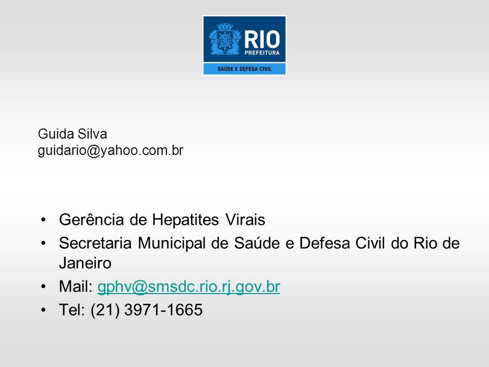 Gerência de Hepatites Virais Secretaria Municipal de Saúde e Defesa Civil do Rio de Janeiro Mail: gphv@smsdc.rio.rj.gov.brgphv@smsdc.rio.rj.gov.br Tel