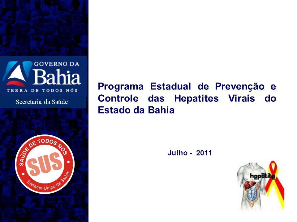 Secretaria da Saúde Programa Estadual de Prevenção e Controle das Hepatites Virais do Estado da Bahia Julho - 2011