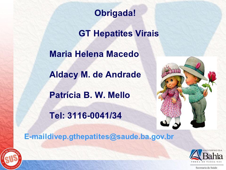 Obrigada! GT Hepatites Virais Maria Helena Macedo Aldacy M. de Andrade Patrícia B. W. Mello Tel: 3116-0041/34 E-maildivep.gthepatites@saude.ba.gov.br