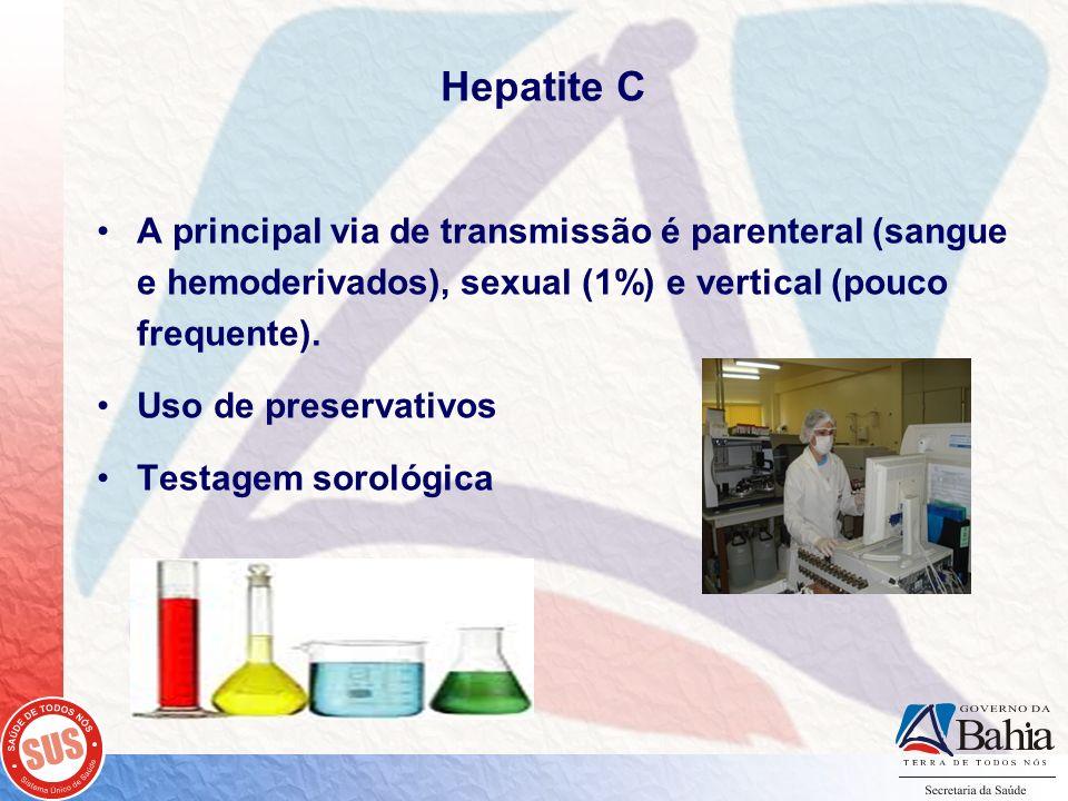 Hepatite C A principal via de transmissão é parenteral (sangue e hemoderivados), sexual (1%) e vertical (pouco frequente). Uso de preservativos Testag