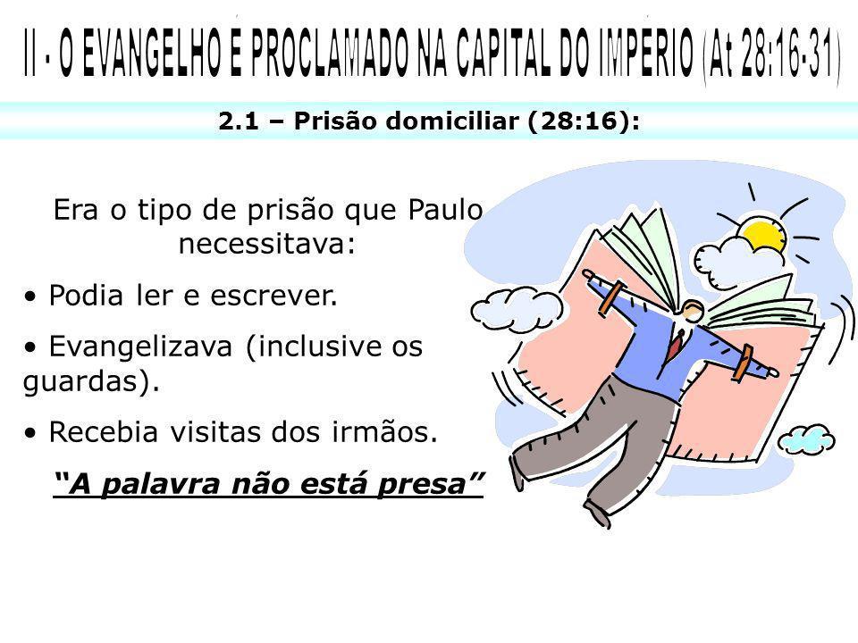Era o tipo de prisão que Paulo necessitava: Podia ler e escrever. Evangelizava (inclusive os guardas). Recebia visitas dos irmãos. A palavra não está