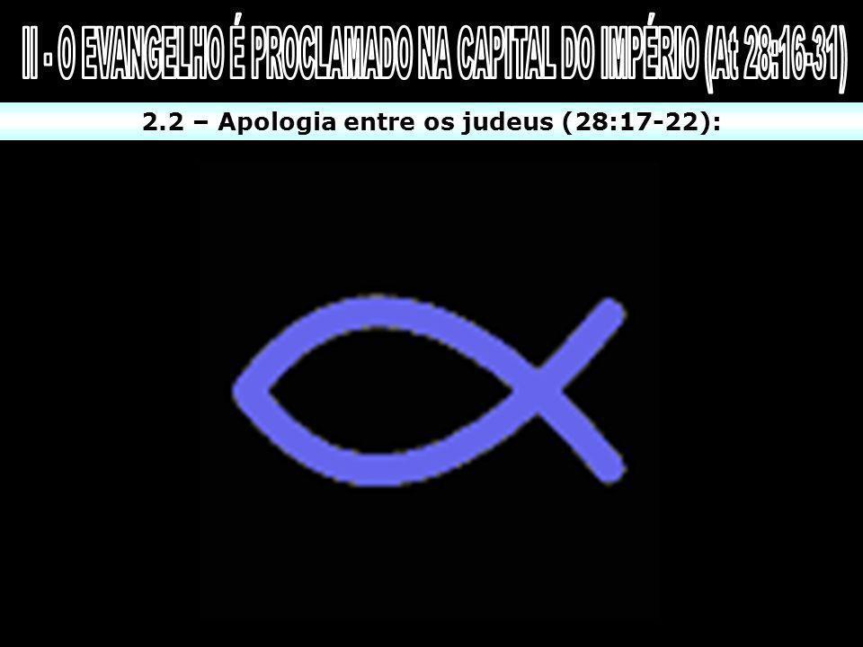 2.2 – Apologia entre os judeus (28:17-22):