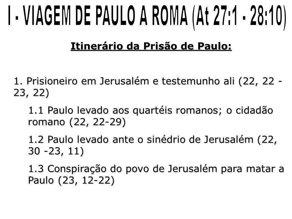 Itinerário da Prisão de Paulo: 1. Prisioneiro em Jerusalém e testemunho ali (22, 22 - 23, 22) 1.1 Paulo levado aos quartéis romanos; o cidadão romano