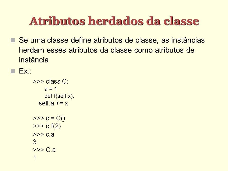 Atributos herdados da classe Se uma classe define atributos de classe, as instâncias herdam esses atributos da classe como atributos de instância Ex.: