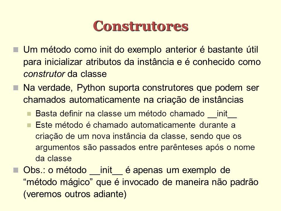 Construtores Um método como init do exemplo anterior é bastante útil para inicializar atributos da instância e é conhecido como construtor da classe N