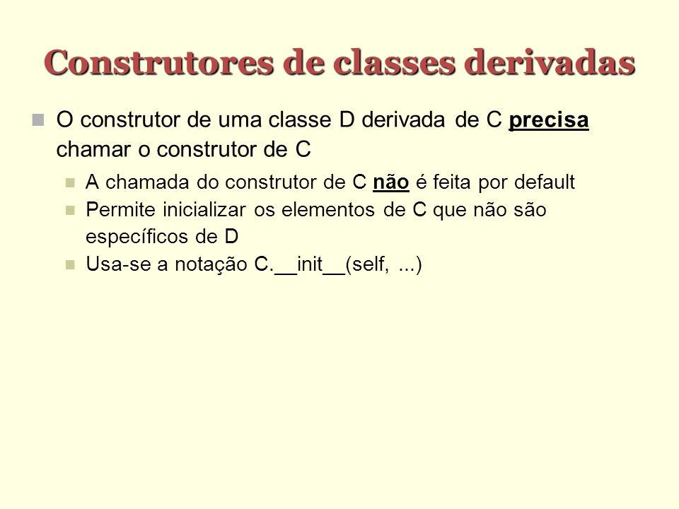 Construtores de classes derivadas O construtor de uma classe D derivada de C precisa chamar o construtor de C A chamada do construtor de C não é feita