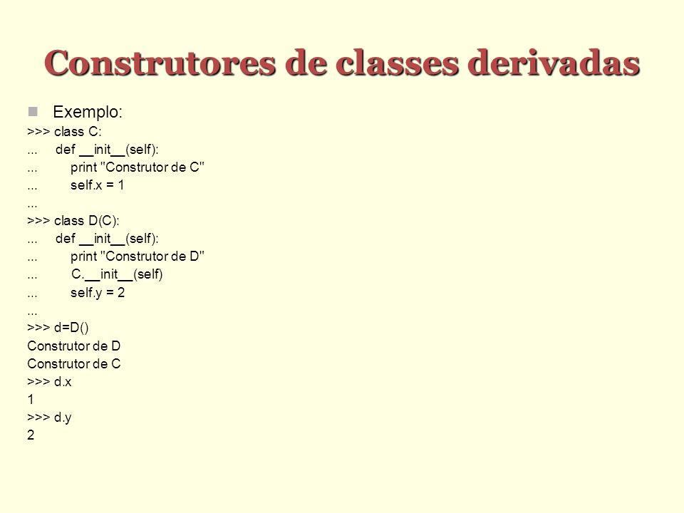 Construtores de classes derivadas Exemplo: >>> class C:... def __init__(self):... print