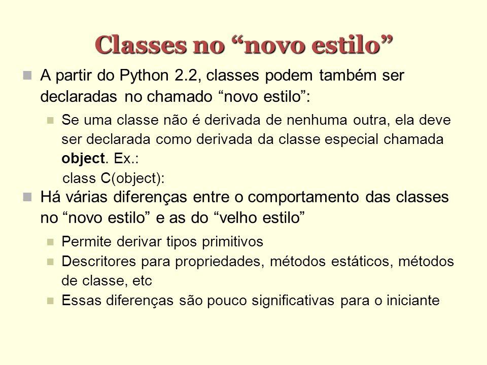 Classes no novo estilo A partir do Python 2.2, classes podem também ser declaradas no chamado novo estilo: Se uma classe não é derivada de nenhuma out