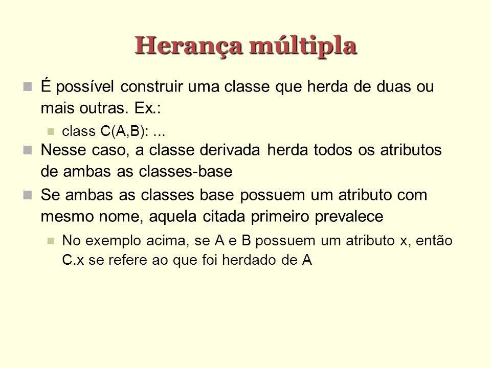 Herança múltipla É possível construir uma classe que herda de duas ou mais outras. Ex.: class C(A,B):... Nesse caso, a classe derivada herda todos os
