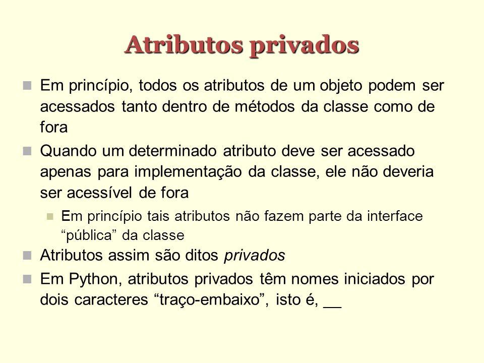 Atributos privados Em princípio, todos os atributos de um objeto podem ser acessados tanto dentro de métodos da classe como de fora Quando um determin