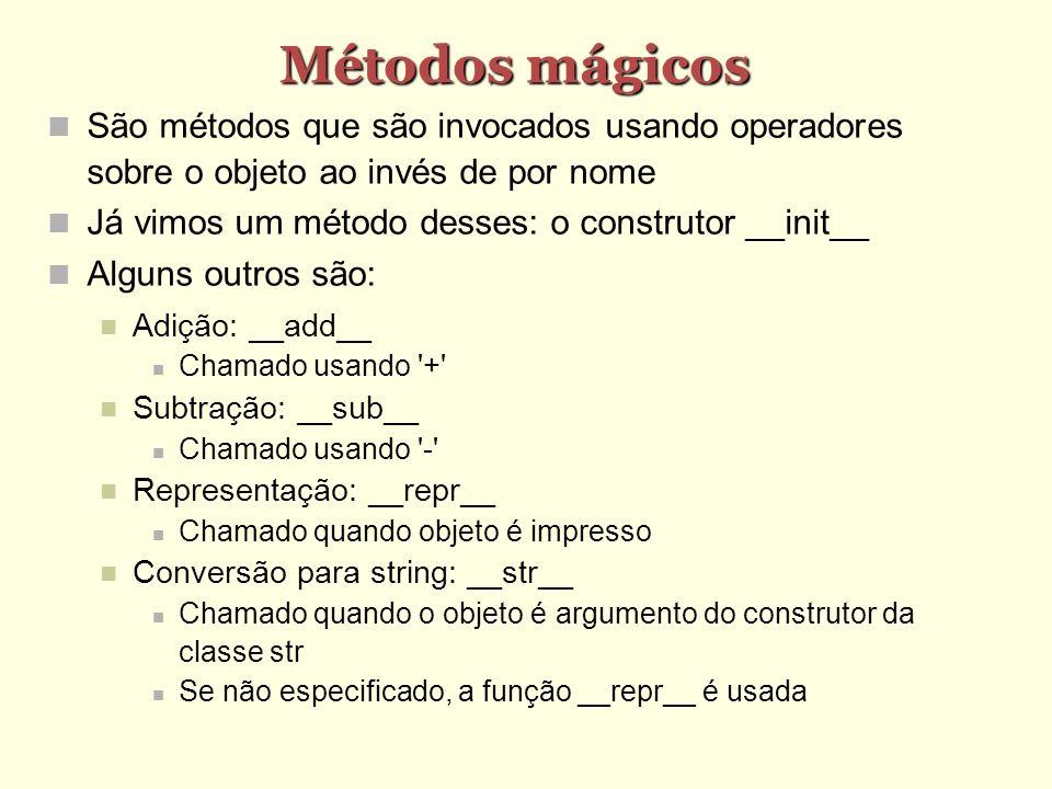 Métodos mágicos São métodos que são invocados usando operadores sobre o objeto ao invés de por nome Já vimos um método desses: o construtor __init__ A
