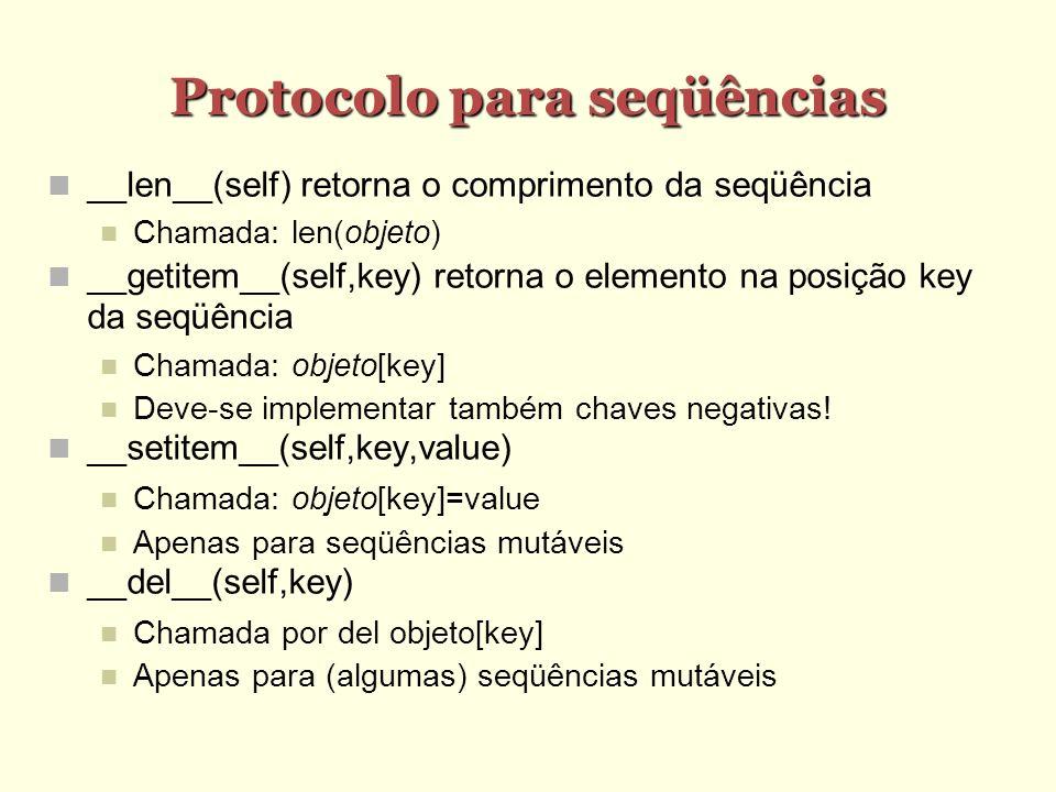 Protocolo para seqüências __len__(self) retorna o comprimento da seqüência Chamada: len(objeto) __getitem__(self,key) retorna o elemento na posição ke