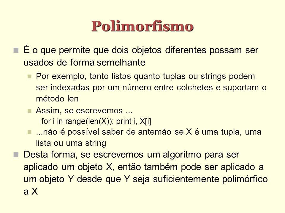 Polimorfismo É o que permite que dois objetos diferentes possam ser usados de forma semelhante Por exemplo, tanto listas quanto tuplas ou strings pode