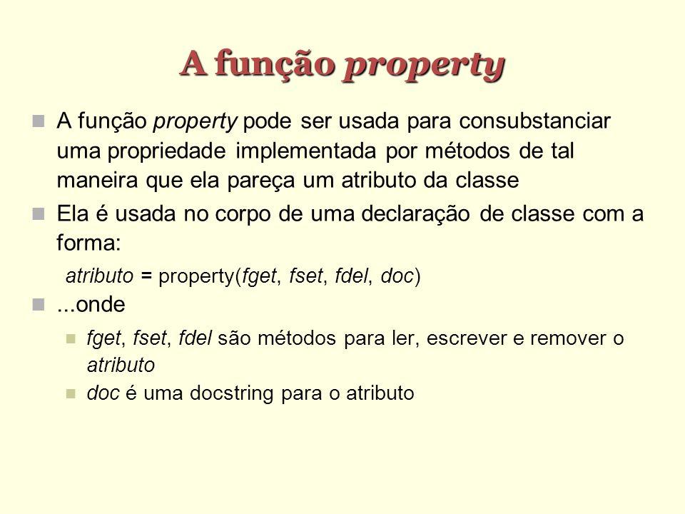 A função property A função property pode ser usada para consubstanciar uma propriedade implementada por métodos de tal maneira que ela pareça um atrib