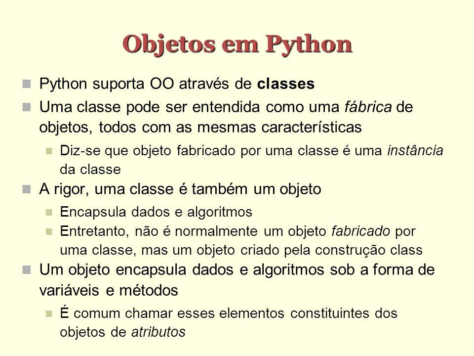 Objetos em Python Python suporta OO através de classes Uma classe pode ser entendida como uma fábrica de objetos, todos com as mesmas características