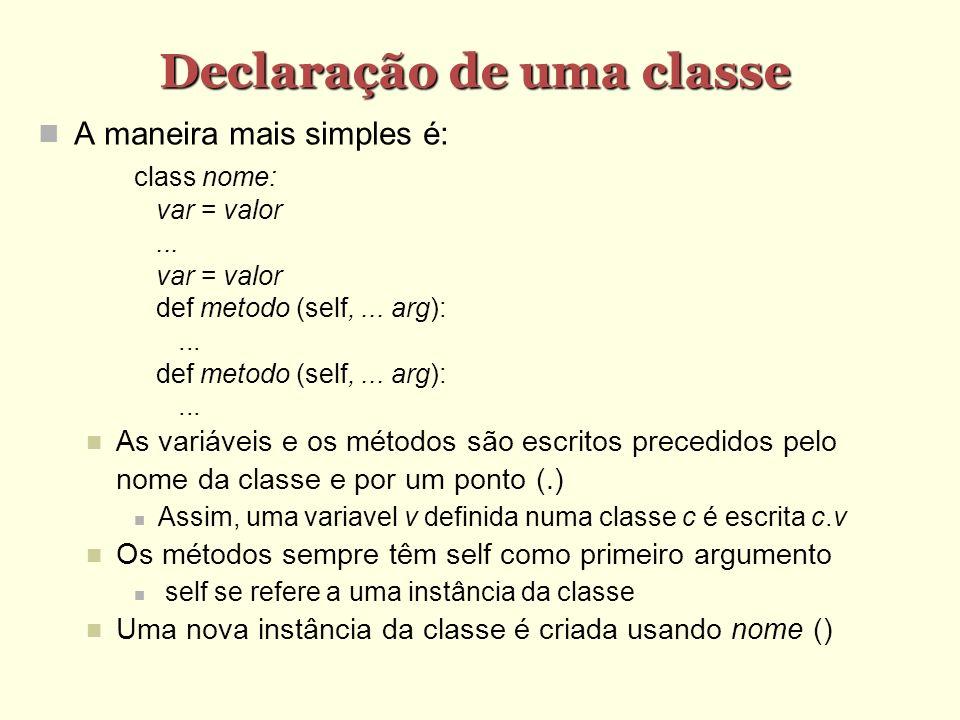 Declaração de uma classe A maneira mais simples é: class nome: var = valor... var = valor def metodo (self,... arg):... def metodo (self,... arg):...