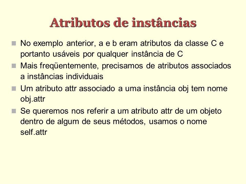 Atributos de instâncias No exemplo anterior, a e b eram atributos da classe C e portanto usáveis por qualquer instância de C Mais freqüentemente, prec