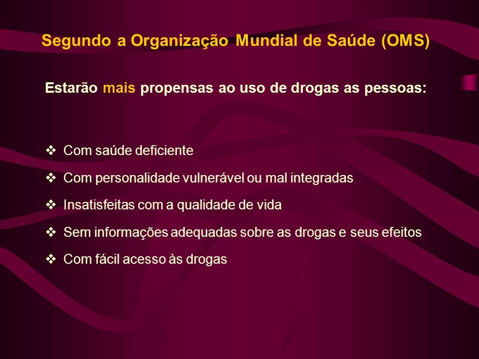 Segundo a Organização Mundial de Saúde (OMS) Estarão mais propensas ao uso de drogas as pessoas: Com saúde deficiente Com personalidade vulnerável ou