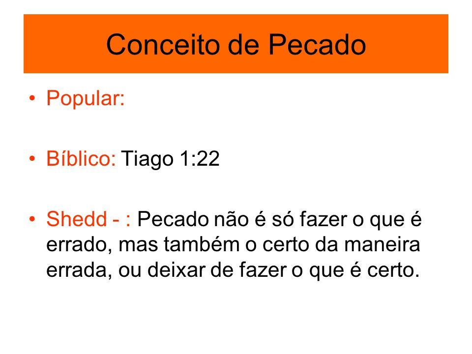 Conceito de Pecado Popular: Bíblico: Tiago 1:22 Shedd - : Pecado não é só fazer o que é errado, mas também o certo da maneira errada, ou deixar de faz