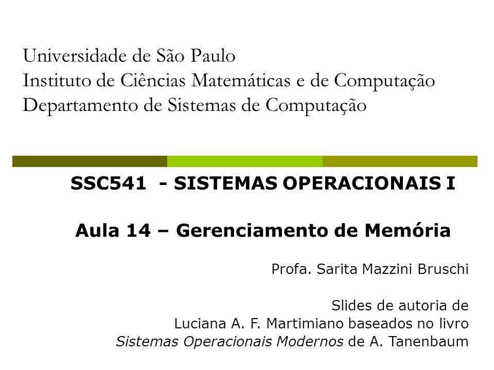 Universidade de São Paulo Instituto de Ciências Matemáticas e de Computação Departamento de Sistemas de Computação SSC541 - SISTEMAS OPERACIONAIS I Aula 14 – Gerenciamento de Memória Profa.