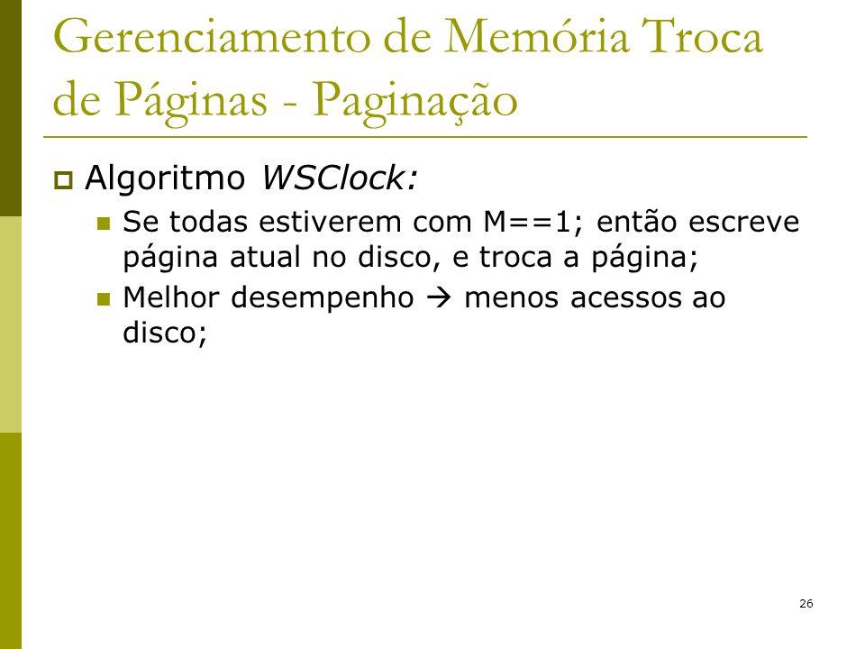 26 Gerenciamento de Memória Troca de Páginas - Paginação Algoritmo WSClock: Se todas estiverem com M==1; então escreve página atual no disco, e troca a página; Melhor desempenho menos acessos ao disco;