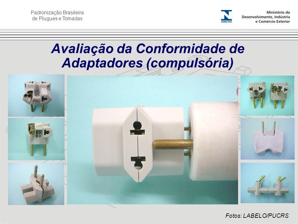 Padronização Brasileira de Plugues e Tomadas Avaliação da Conformidade de Adaptadores (compulsória) Fotos: LABELO/PUCRS