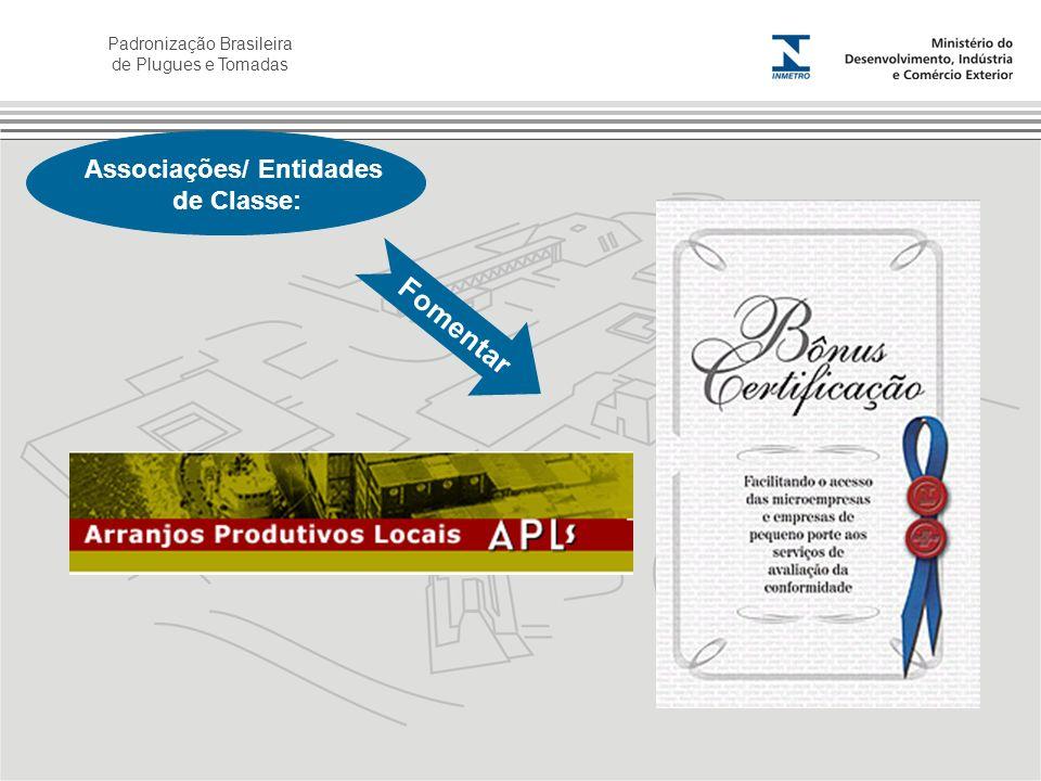 Padronização Brasileira de Plugues e Tomadas Associações/ Entidades de Classe: Fomentar
