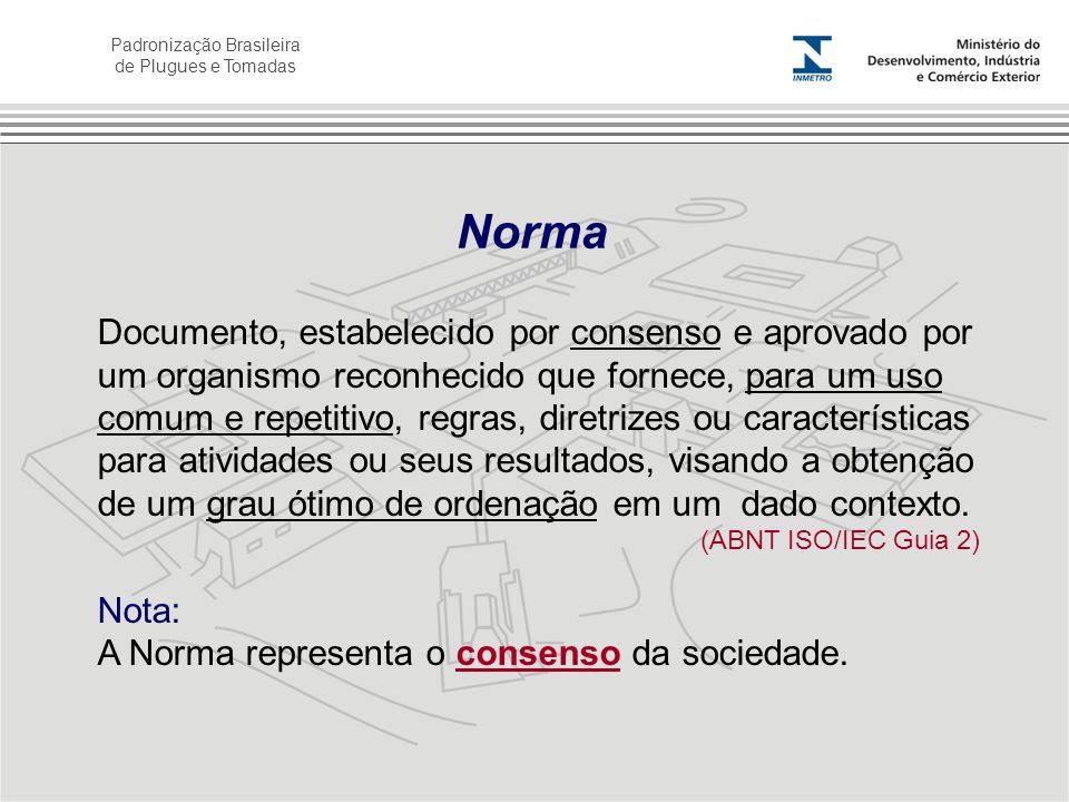 Padronização Brasileira de Plugues e Tomadas Documento, estabelecido por consenso e aprovado por um organismo reconhecido que fornece, para um uso com