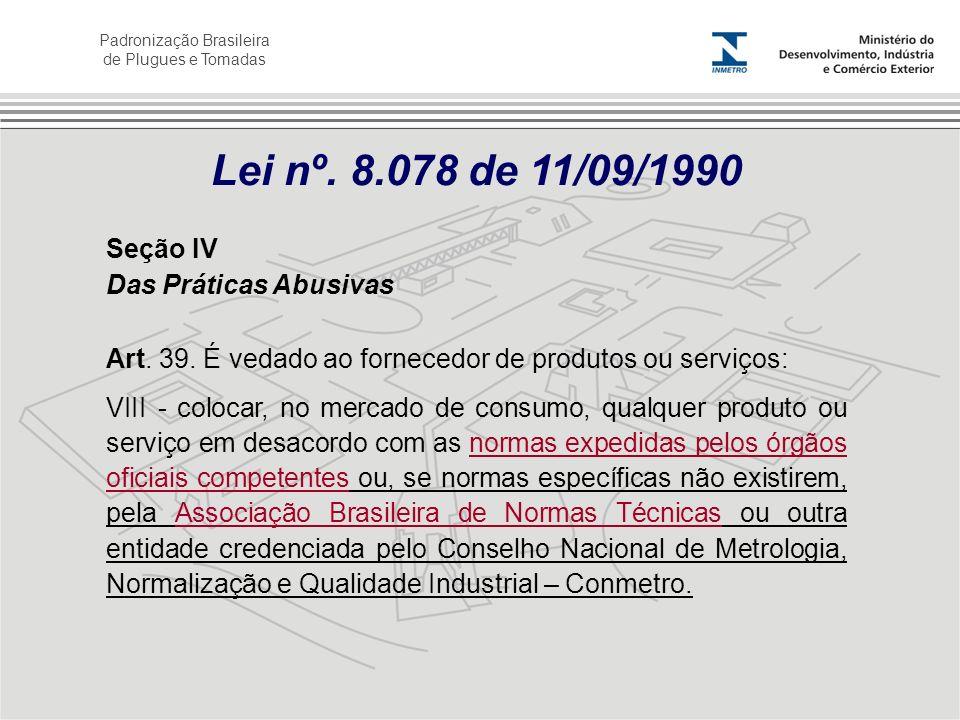 Padronização Brasileira de Plugues e Tomadas Seção IV Das Práticas Abusivas Art. 39. É vedado ao fornecedor de produtos ou serviços: VIII - colocar, n