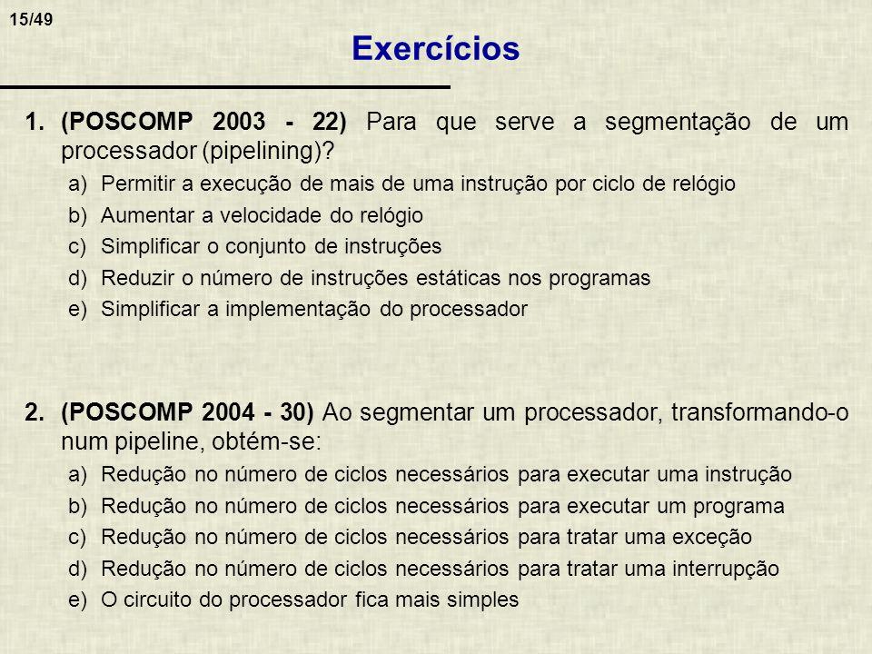 15/49 1.(POSCOMP 2003 - 22) Para que serve a segmentação de um processador (pipelining)? a)Permitir a execução de mais de uma instrução por ciclo de r