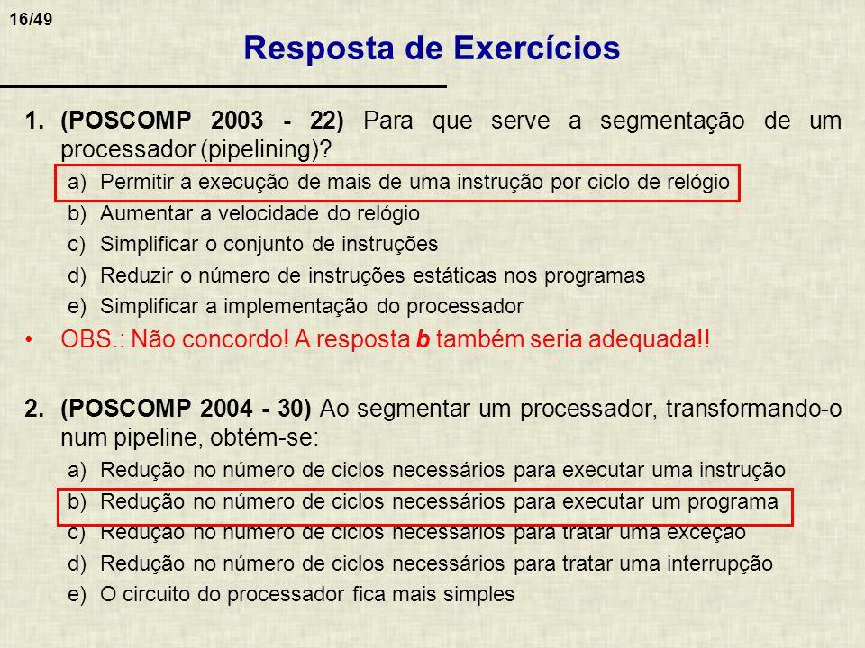 16/49 1.(POSCOMP 2003 - 22) Para que serve a segmentação de um processador (pipelining)? a)Permitir a execução de mais de uma instrução por ciclo de r