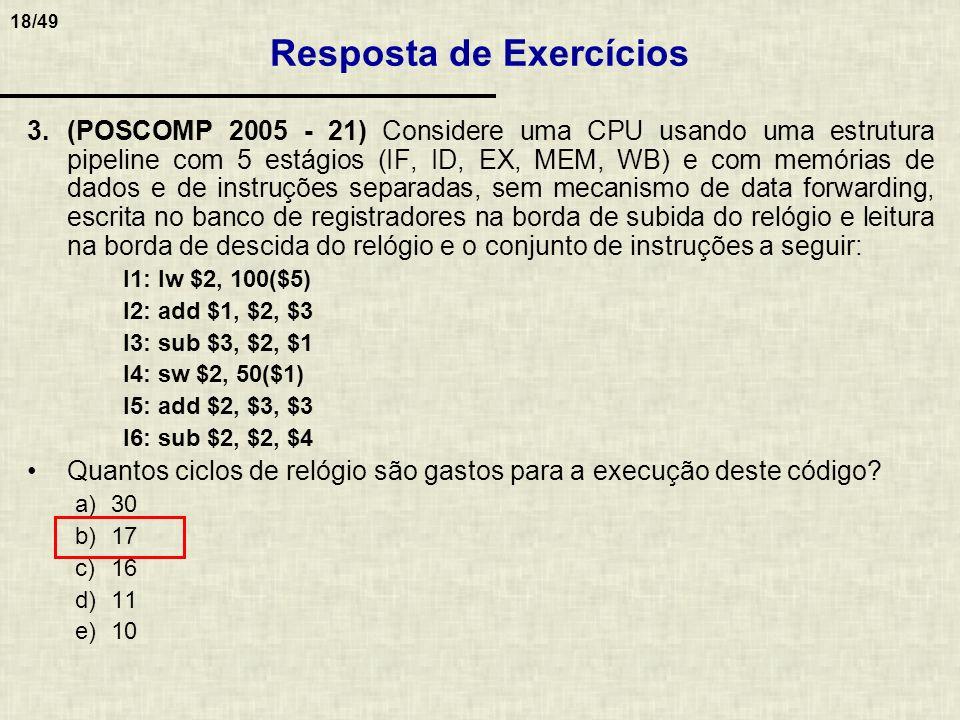 18/49 3.(POSCOMP 2005 - 21) Considere uma CPU usando uma estrutura pipeline com 5 estágios (IF, ID, EX, MEM, WB) e com memórias de dados e de instruçõ