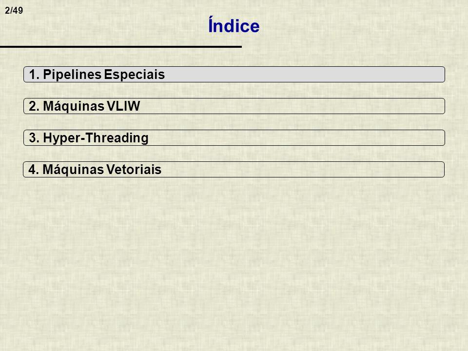 2/49 Índice 1. Pipelines Especiais 2. Máquinas VLIW 3. Hyper-Threading 4. Máquinas Vetoriais