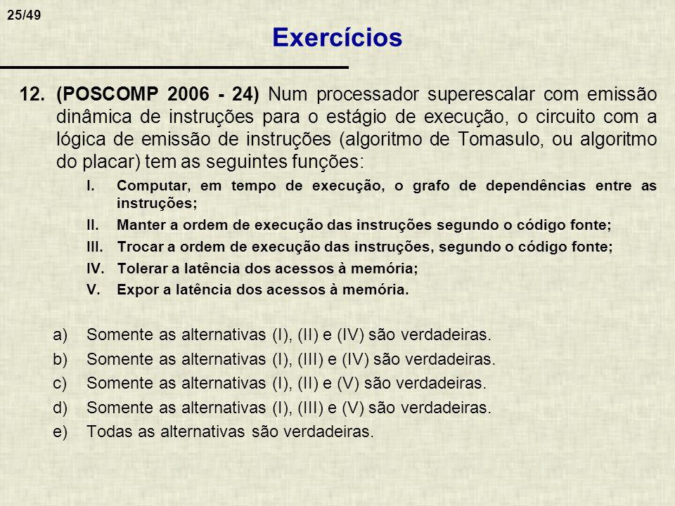 25/49 12.(POSCOMP 2006 - 24) Num processador superescalar com emissão dinâmica de instruções para o estágio de execução, o circuito com a lógica de em