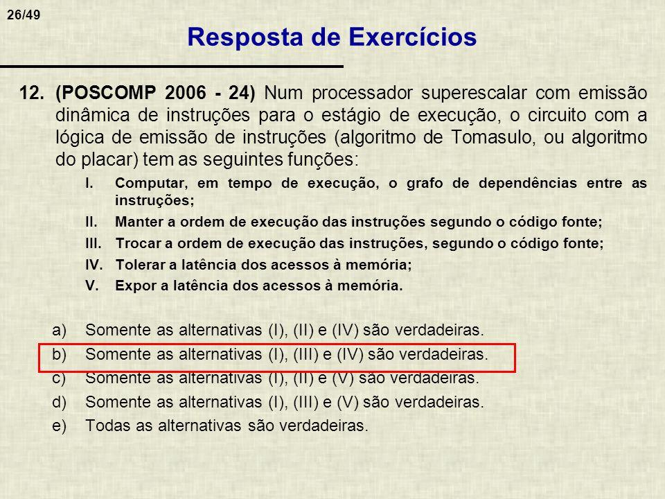 26/49 12.(POSCOMP 2006 - 24) Num processador superescalar com emissão dinâmica de instruções para o estágio de execução, o circuito com a lógica de em