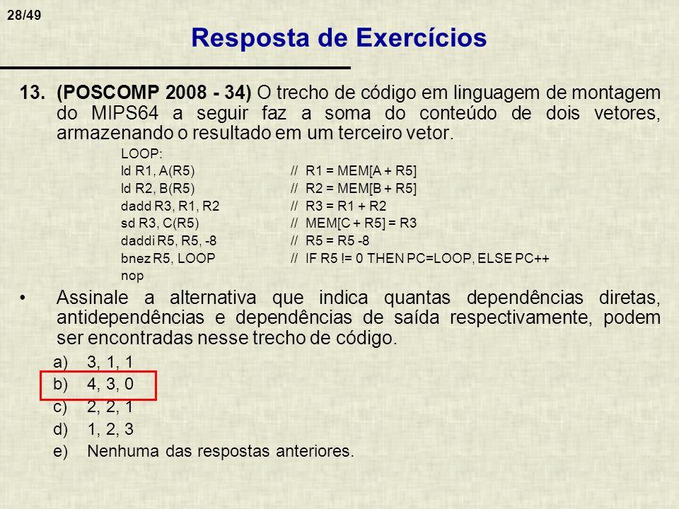 28/49 13.(POSCOMP 2008 - 34) O trecho de código em linguagem de montagem do MIPS64 a seguir faz a soma do conteúdo de dois vetores, armazenando o resu