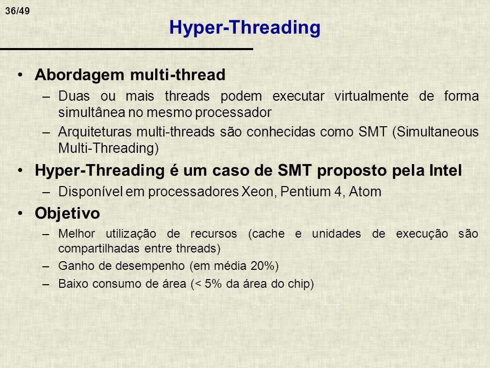 36/49 Hyper-Threading Abordagem multi-thread –Duas ou mais threads podem executar virtualmente de forma simultânea no mesmo processador –Arquiteturas