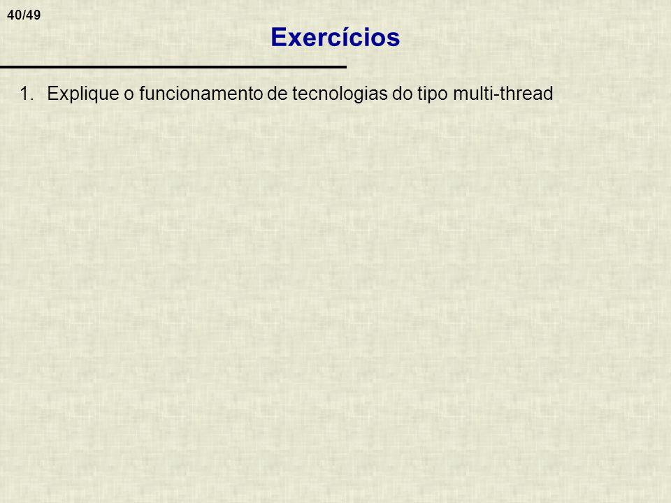 40/49 1.Explique o funcionamento de tecnologias do tipo multi-thread Exercícios