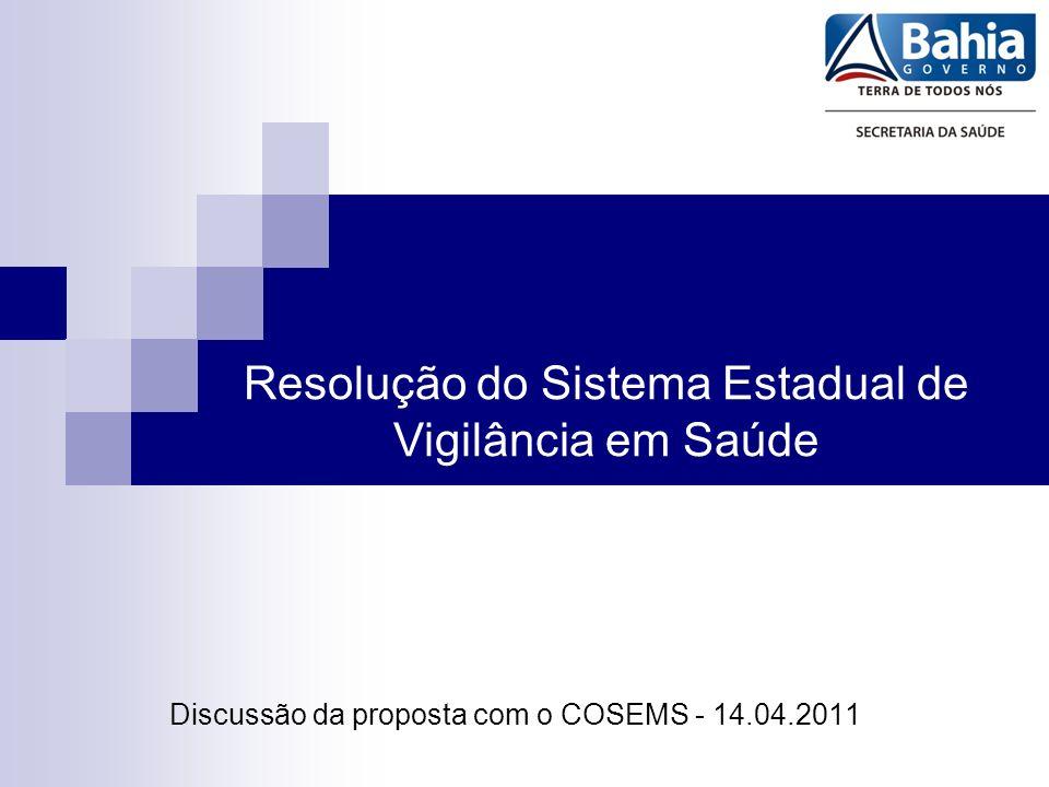 Discussão da proposta com o COSEMS - 14.04.2011 Resolução do Sistema Estadual de Vigilância em Saúde