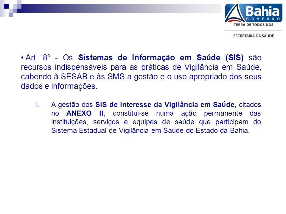 Art. 8º - Os Sistemas de Informação em Saúde (SIS) são recursos indispensáveis para as práticas de Vigilância em Saúde, cabendo à SESAB e às SMS a ges