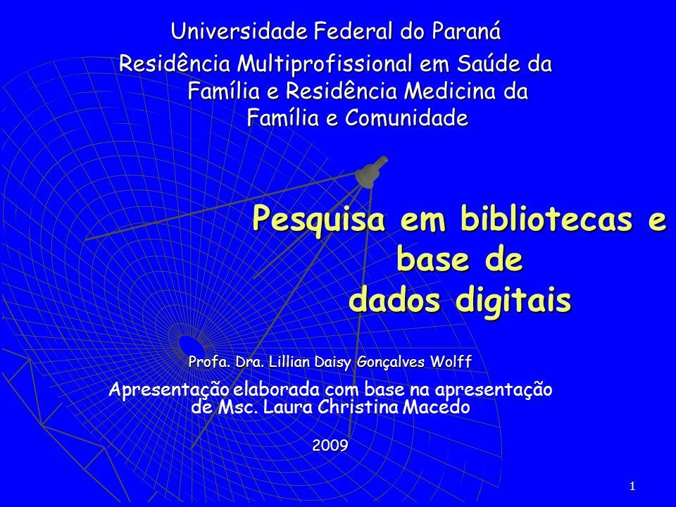 1 Pesquisa em bibliotecas e base de dados digitais Profa. Dra. Lillian Daisy Gonçalves Wolff Apresentação elaborada com base na apresentação de Msc. L