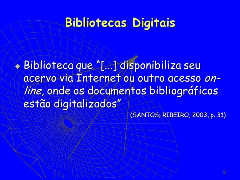 2 Biblioteca que [...] disponibiliza seu acervo via Internet ou outro acesso on- line, onde os documentos bibliográficos estão digitalizados Bibliotec