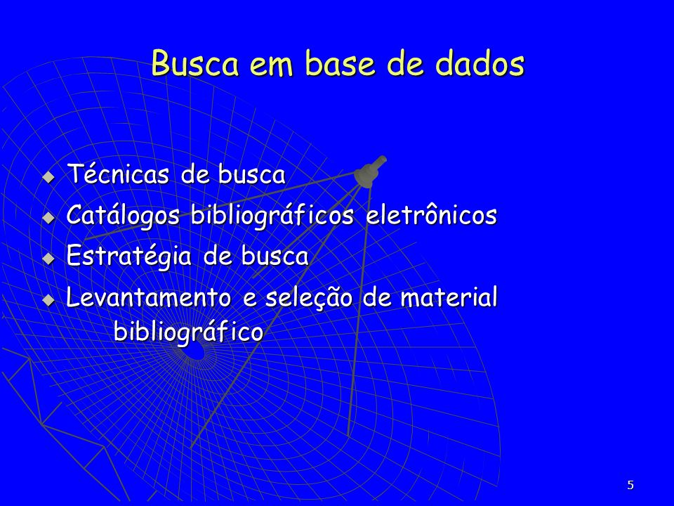 6 A Internet possibilita a utilização de diversas técnicas de busca de informações para realização da pesquisa bibliográfica.