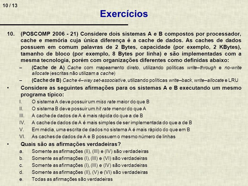 10 / 13 10.(POSCOMP 2006 - 21) Considere dois sistemas A e B compostos por processador, cache e memória cuja única diferença é a cache de dados. As ca