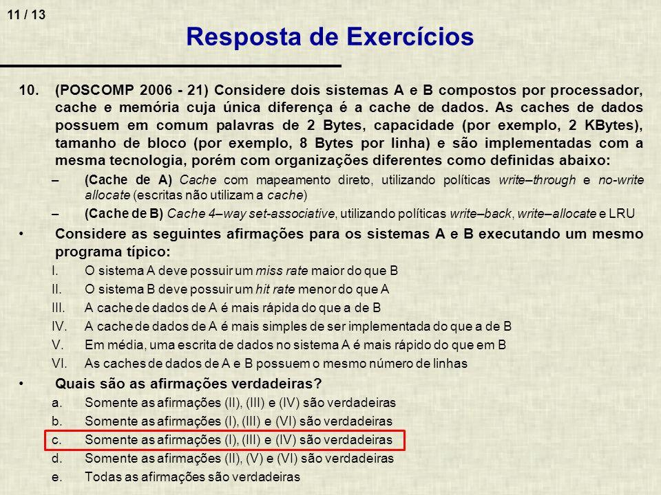 11 / 13 10.(POSCOMP 2006 - 21) Considere dois sistemas A e B compostos por processador, cache e memória cuja única diferença é a cache de dados. As ca