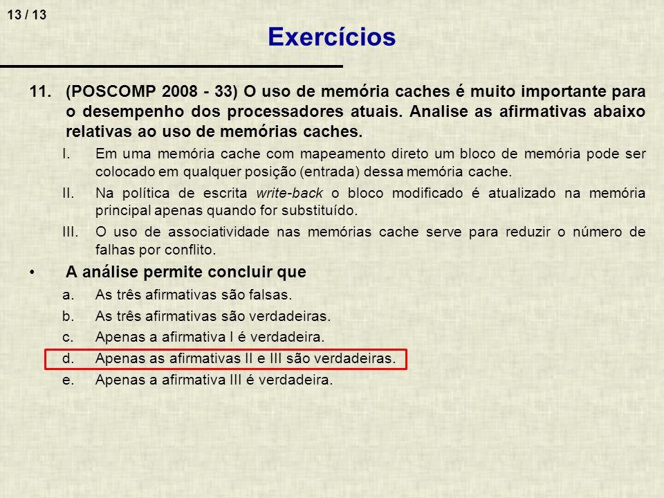 13 / 13 11.(POSCOMP 2008 - 33) O uso de memória caches é muito importante para o desempenho dos processadores atuais. Analise as afirmativas abaixo re