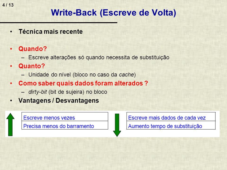 4 / 13 Write-Back (Escreve de Volta) Técnica mais recente Quando? –Escreve alterações só quando necessita de substituição Quanto? –Unidade do nível (b