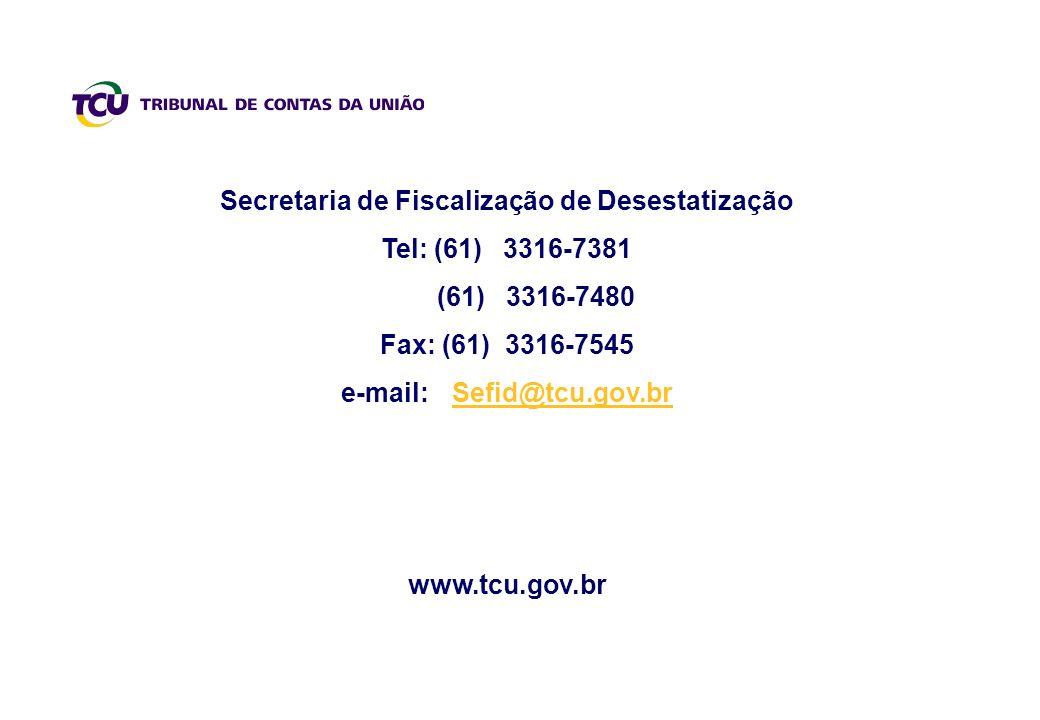 Secretaria de Fiscalização de Desestatização Tel: (61) 3316-7381 (61) 3316-7480 Fax: (61) 3316-7545 e-mail: Sefid@tcu.gov.brSefid@tcu.gov.br www.tcu.gov.br