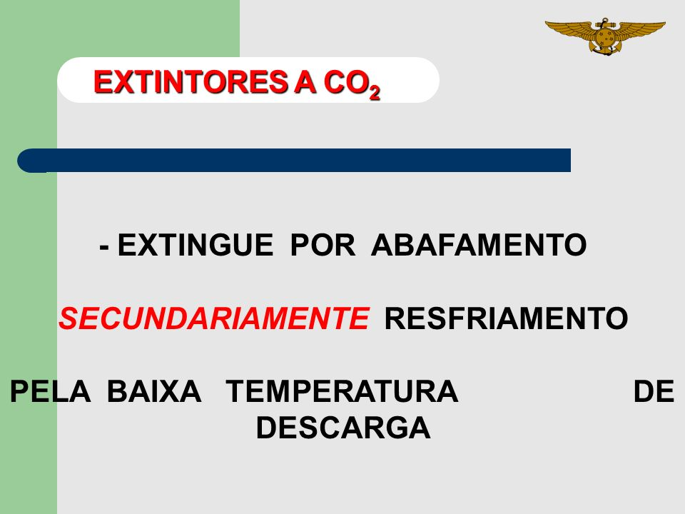- PRESSURIZADO A 850 lb/pol 2 EXTINTORES A CO 2 - CO 2 É UM GÁS INERTE