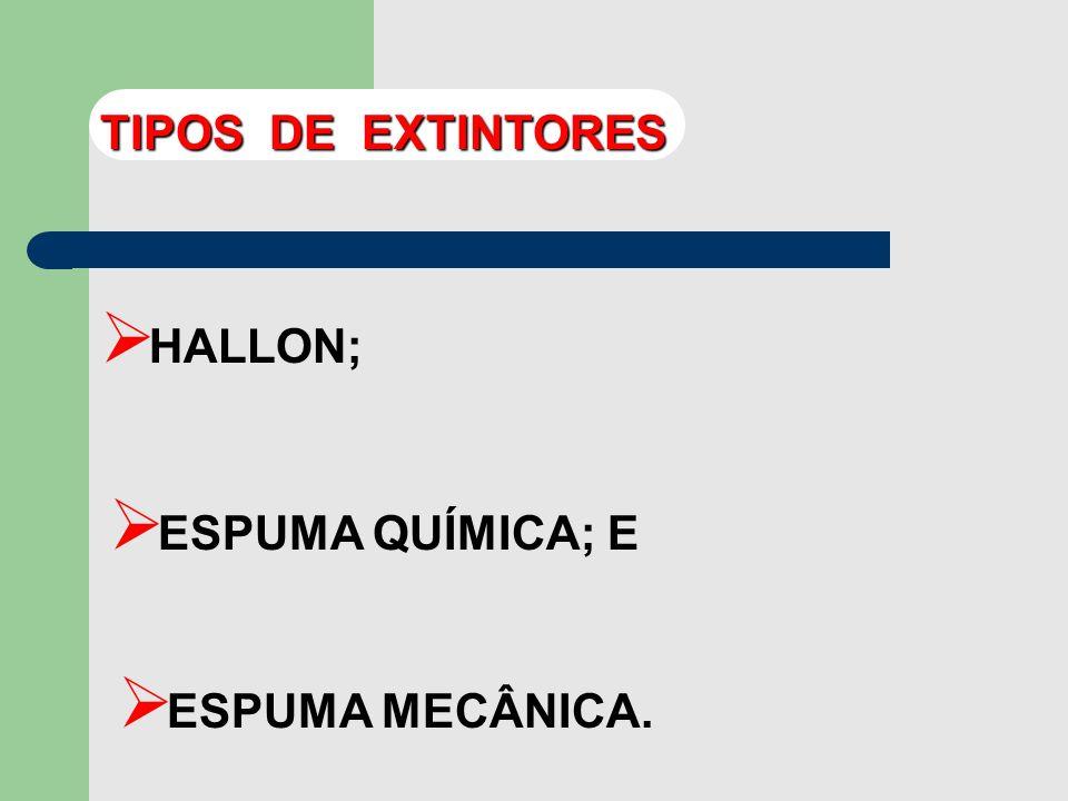 TIPOS DE EXTINTORES HALLON; ESPUMA QUÍMICA; E ESPUMA MECÂNICA.